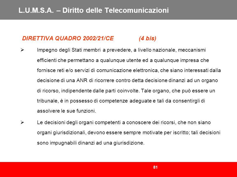 81 L.U.M.S.A. – Diritto delle Telecomunicazioni DIRETTIVA QUADRO 2002/21/CE (4 bis) Impegno degli Stati membri a prevedere, a livello nazionale, mecca