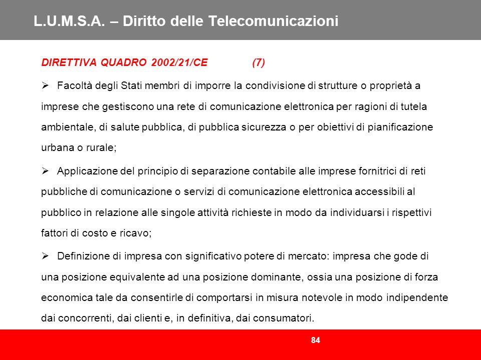 84 L.U.M.S.A. – Diritto delle Telecomunicazioni DIRETTIVA QUADRO 2002/21/CE (7) Facoltà degli Stati membri di imporre la condivisione di strutture o p