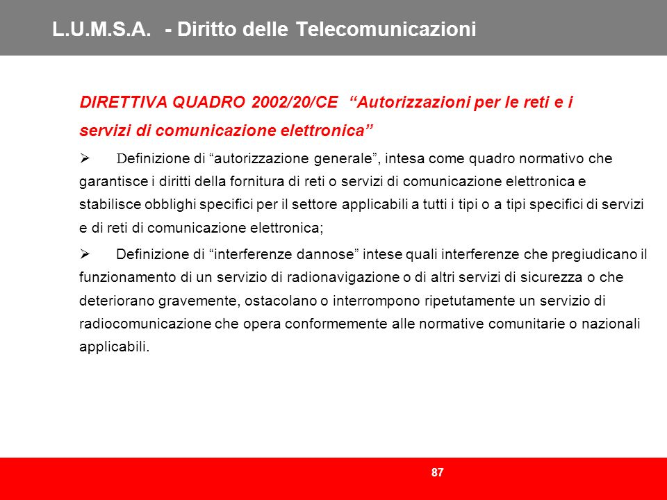 87 L.U.M.S.A. - Diritto delle Telecomunicazioni DIRETTIVA QUADRO 2002/20/CE Autorizzazioni per le reti e i servizi di comunicazione elettronica D efin