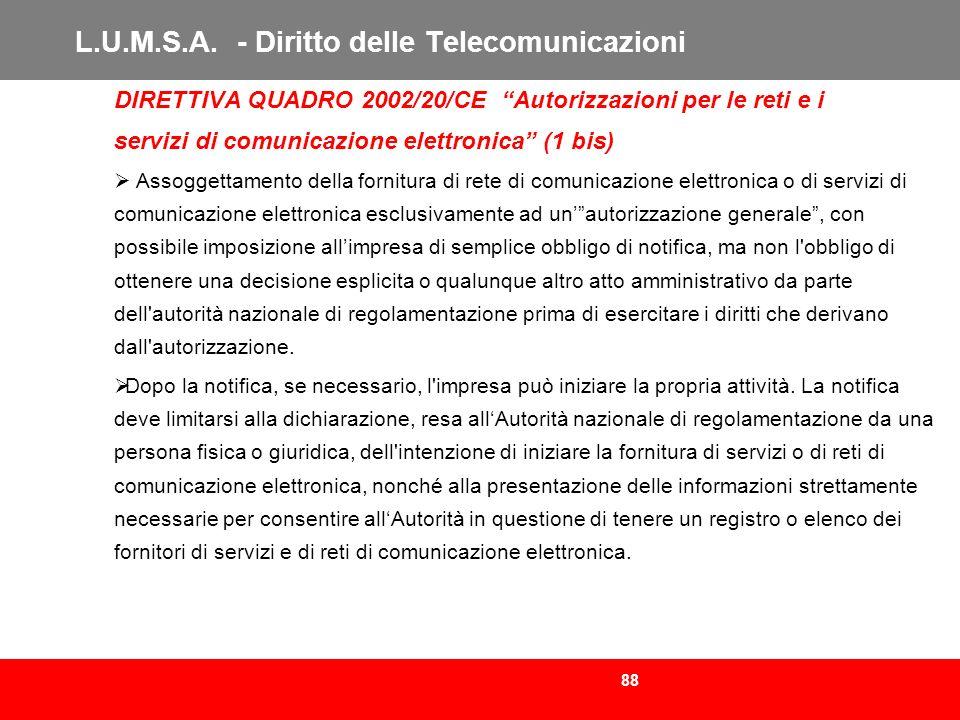 88 L.U.M.S.A. - Diritto delle Telecomunicazioni DIRETTIVA QUADRO 2002/20/CE Autorizzazioni per le reti e i servizi di comunicazione elettronica (1 bis