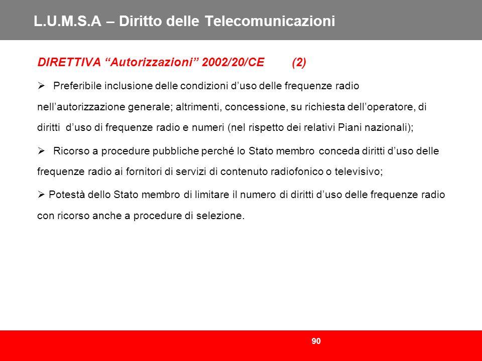 90 L.U.M.S.A – Diritto delle Telecomunicazioni DIRETTIVA Autorizzazioni 2002/20/CE (2) Preferibile inclusione delle condizioni duso delle frequenze ra