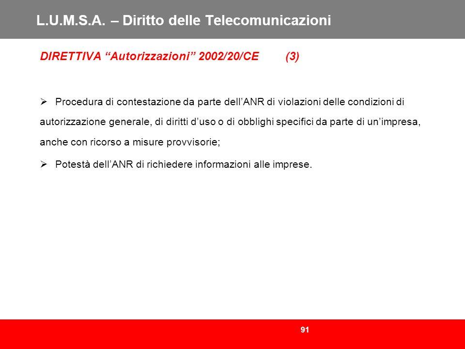 91 L.U.M.S.A. – Diritto delle Telecomunicazioni DIRETTIVA Autorizzazioni 2002/20/CE (3) Procedura di contestazione da parte dellANR di violazioni dell
