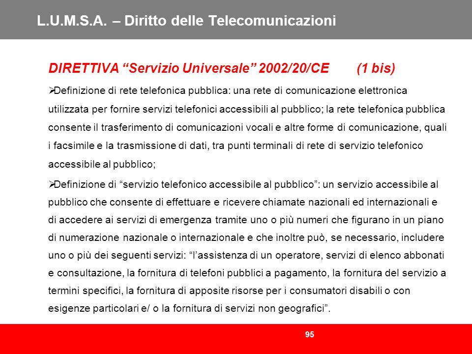 95 L.U.M.S.A. – Diritto delle Telecomunicazioni DIRETTIVA Servizio Universale 2002/20/CE (1 bis) Definizione di rete telefonica pubblica: una rete di