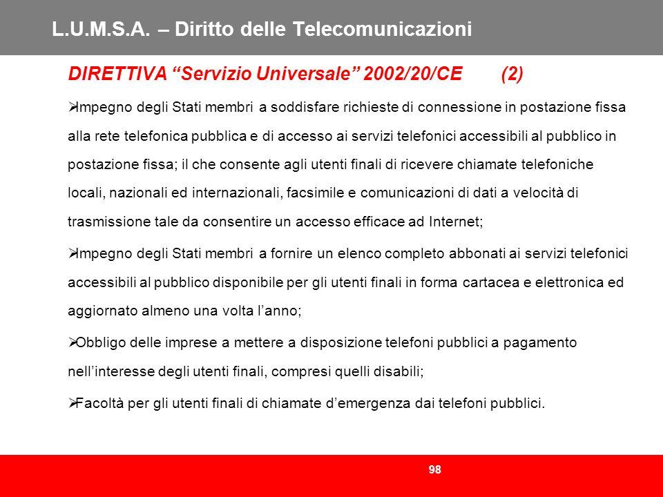 98 L.U.M.S.A. – Diritto delle Telecomunicazioni DIRETTIVA Servizio Universale 2002/20/CE (2) Impegno degli Stati membri a soddisfare richieste di conn