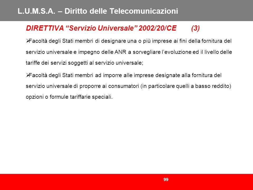 99 L.U.M.S.A. – Diritto delle Telecomunicazioni DIRETTIVA Servizio Universale 2002/20/CE (3) Facoltà degli Stati membri di designare una o più imprese