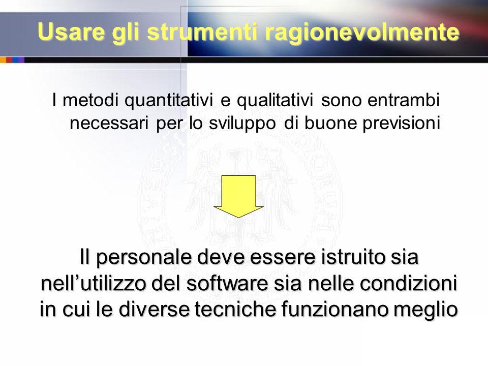 Usare gli strumenti ragionevolmente I metodi quantitativi e qualitativi sono entrambi necessari per lo sviluppo di buone previsioni Il personale deve