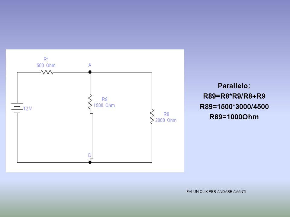 Parallelo: R89=R8*R9/R8+R9 R89=1500*3000/4500 R89=1000Ohm FAI UN CLIK PER ANDARE AVANTI