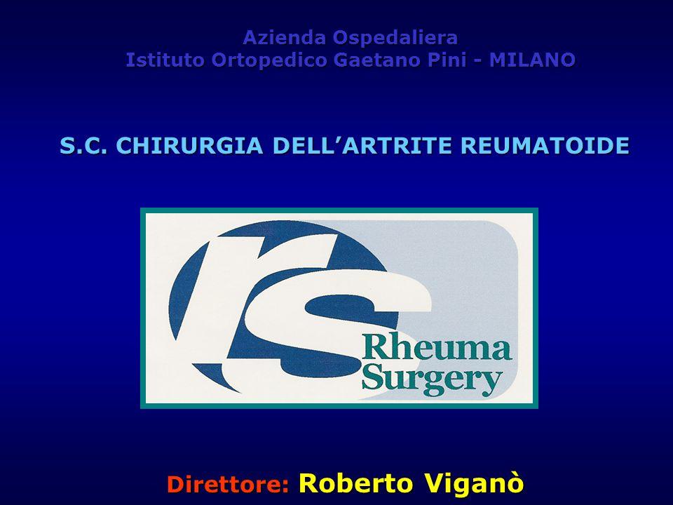 S.C. CHIRURGIA DELLARTRITE REUMATOIDE Direttore: Roberto Viganò Azienda Ospedaliera Istituto Ortopedico Gaetano Pini - MILANO