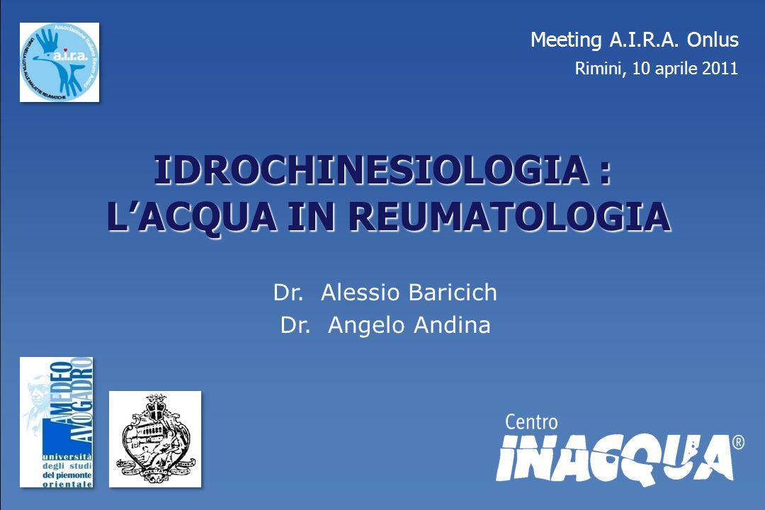 IDROCHINESIOLOGIA : LACQUA IN REUMATOLOGIA LACQUA IN REUMATOLOGIA Dr. Alessio Baricich Dr. Angelo Andina Meeting A.I.R.A. Onlus Rimini, 10 aprile 2011