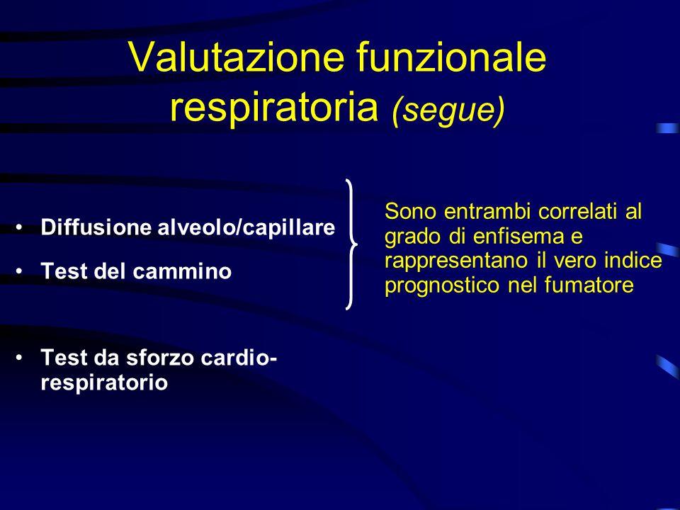Valutazione funzionale respiratoria (segue) Diffusione alveolo/capillare Test del cammino Test da sforzo cardio- respiratorio Sono entrambi correlati