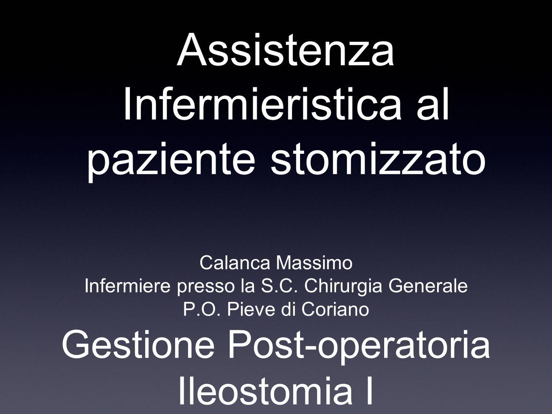 Assistenza Infermieristica al paziente stomizzato Calanca Massimo Infermiere presso la S.C. Chirurgia Generale P.O. Pieve di Coriano Gestione Post-ope