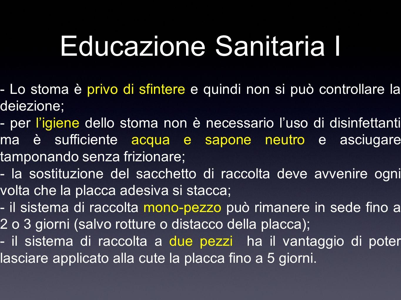 Educazione Sanitaria I - Lo stoma è privo di sfintere e quindi non si può controllare la deiezione; - per ligiene dello stoma non è necessario luso di