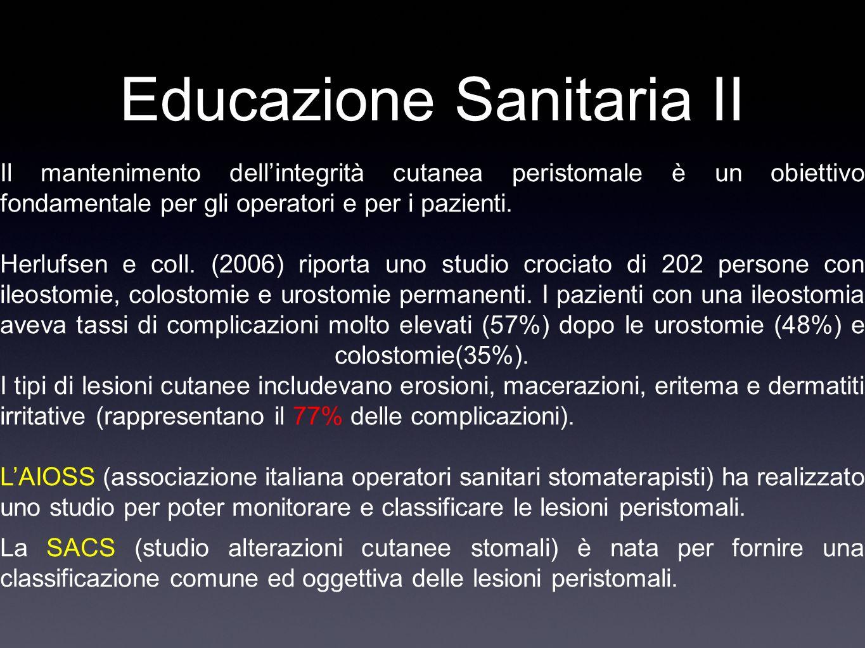 Educazione Sanitaria II Il mantenimento dellintegrità cutanea peristomale è un obiettivo fondamentale per gli operatori e per i pazienti. Herlufsen e