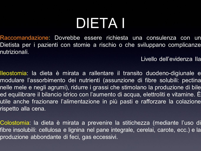 DIETA I Raccomandazione: Dovrebbe essere richiesta una consulenza con un Dietista per i pazienti con stomie a rischio o che sviluppano complicanze nut