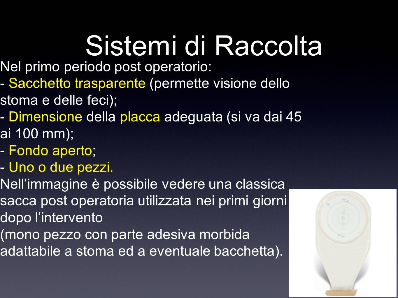 Sistemi di Raccolta Nel primo periodo post operatorio: - Sacchetto trasparente (permette visione dello stoma e delle feci); - Dimensione della placca