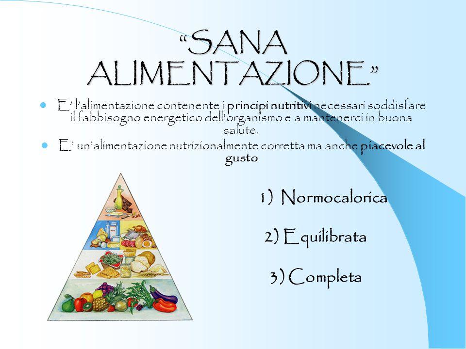 SANA ALIMENTAZIONE E lalimentazione contenente i principi nutritivi necessari soddisfare il fabbisogno energetico dell'organismo e a mantenerci in buo
