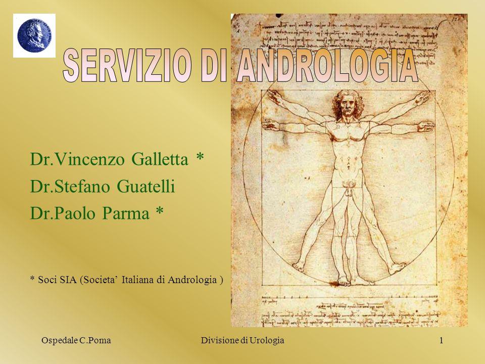 Ospedale C.PomaDivisione di Urologia1 Dr.Vincenzo Galletta * Dr.Stefano Guatelli Dr.Paolo Parma * * Soci SIA (Societa Italiana di Andrologia )