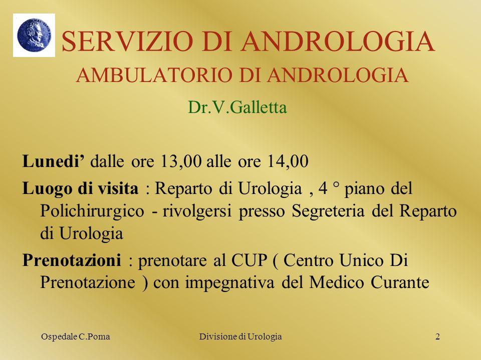 Ospedale C.PomaDivisione di Urologia2 SERVIZIO DI ANDROLOGIA AMBULATORIO DI ANDROLOGIA Dr.V.Galletta Lunedi dalle ore 13,00 alle ore 14,00 Luogo di vi