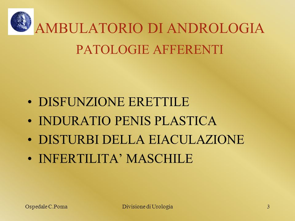 Ospedale C.PomaDivisione di Urologia3 AMBULATORIO DI ANDROLOGIA PATOLOGIE AFFERENTI DISFUNZIONE ERETTILE INDURATIO PENIS PLASTICA DISTURBI DELLA EIACU