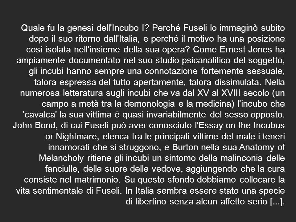 Quale fu la genesi dell'Incubo I? Perché Fuseli lo immaginò subito dopo il suo ritorno dall'Italia, e perché il motivo ha una posizione così isolata n