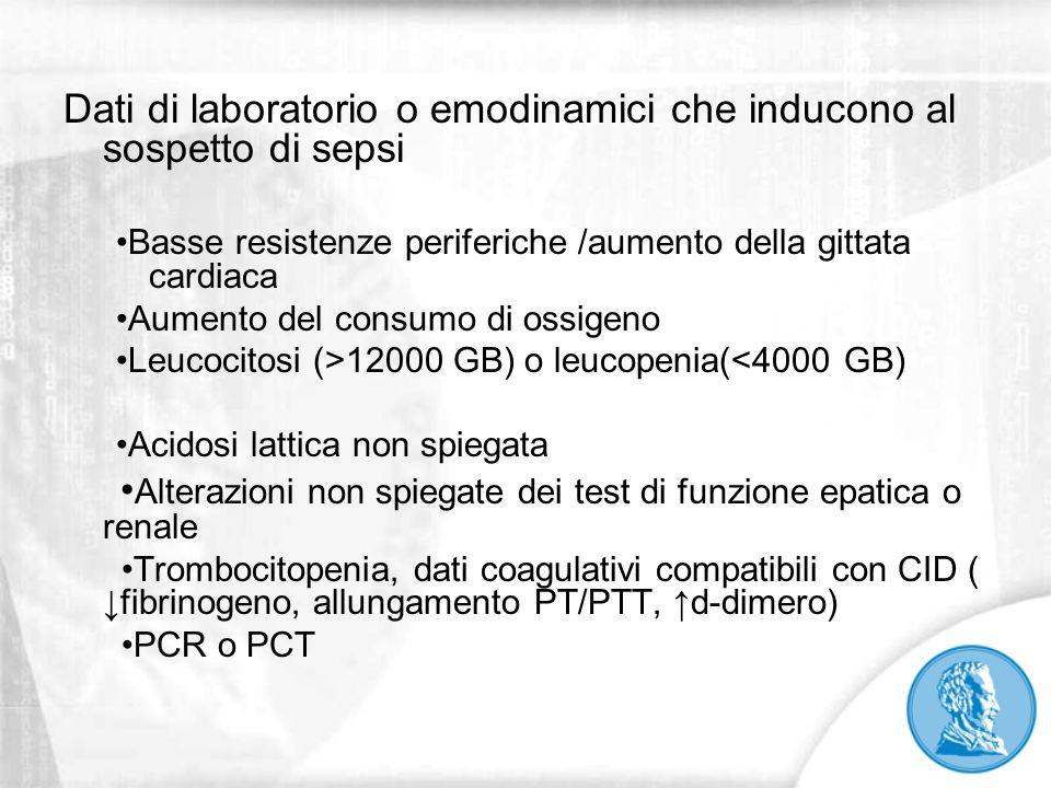 Dati di laboratorio o emodinamici che inducono al sospetto di sepsi Basse resistenze periferiche /aumento della gittata cardiaca Aumento del consumo d