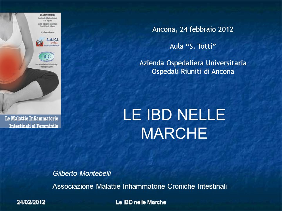 24/02/2012Le IBD nelle Marche Ancona, 24 febbraio 2012 Aula S. Totti Azienda Ospedaliera Universitaria Ospedali Riuniti di Ancona LE IBD NELLE MARCHE