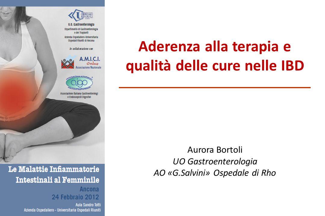 Aderenza alla terapia e qualità delle cure nelle IBD Aurora Bortoli UO Gastroenterologia AO «G.Salvini» Ospedale di Rho