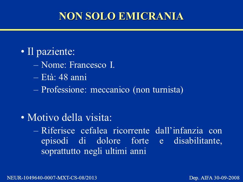 NEUR-1049640-0007-MXT-CS-08/2013 Dep.AIFA 30-09-2008 Il paziente: –Nome: Francesco I.