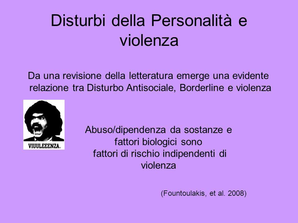 Disturbi della Personalità e violenza (Fountoulakis, et al. 2008) Da una revisione della letteratura emerge una evidente relazione tra Disturbo Antiso