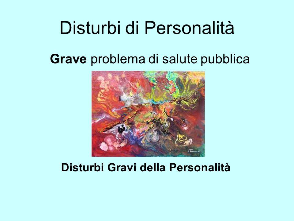 Disturbi di Personalità Grave problema di salute pubblica Disturbi Gravi della Personalità