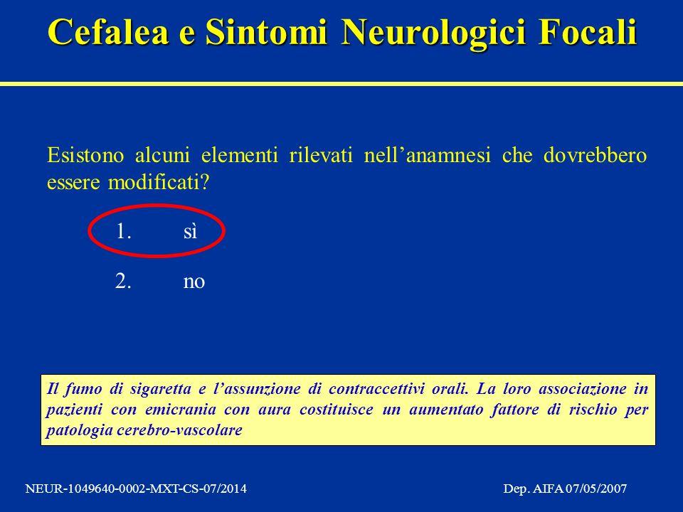 Cefalea e Sintomi Neurologici Focali NEUR-1049640-0002-MXT-CS-07/2014Dep. AIFA 07/05/2007 Esistono alcuni elementi rilevati nellanamnesi che dovrebber