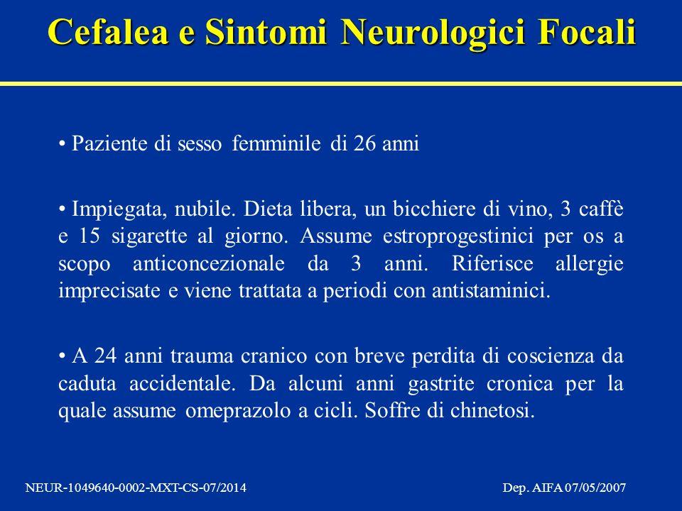 Cefalea e Sintomi Neurologici Focali NEUR-1049640-0002-MXT-CS-07/2014Dep. AIFA 07/05/2007 Paziente di sesso femminile di 26 anni Impiegata, nubile. Di