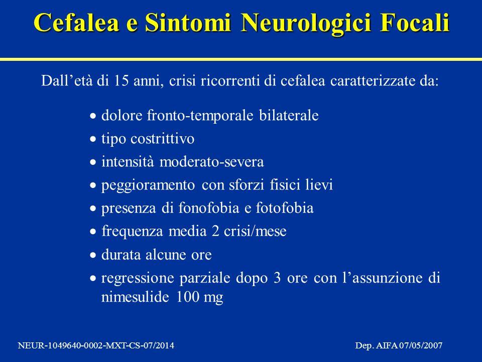 Cefalea e Sintomi Neurologici Focali NEUR-1049640-0002-MXT-CS-07/2014Dep. AIFA 07/05/2007 Dalletà di 15 anni, crisi ricorrenti di cefalea caratterizza