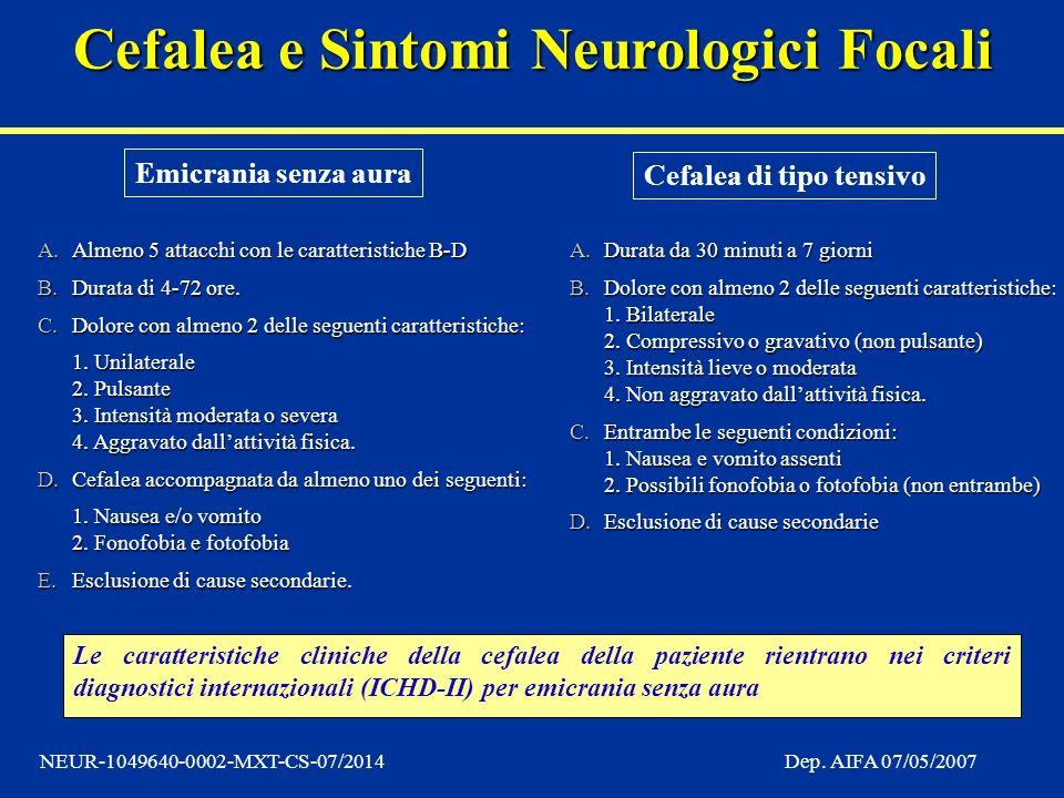 Cefalea e Sintomi Neurologici Focali NEUR-1049640-0002-MXT-CS-07/2014Dep. AIFA 07/05/2007 A.Durata da 30 minuti a 7 giorni B.Dolore con almeno 2 delle