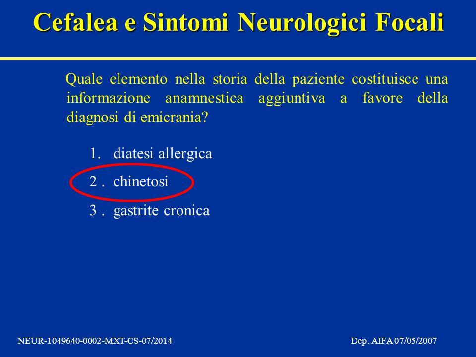 Cefalea e Sintomi Neurologici Focali NEUR-1049640-0002-MXT-CS-07/2014Dep. AIFA 07/05/2007 Quale elemento nella storia della paziente costituisce una i