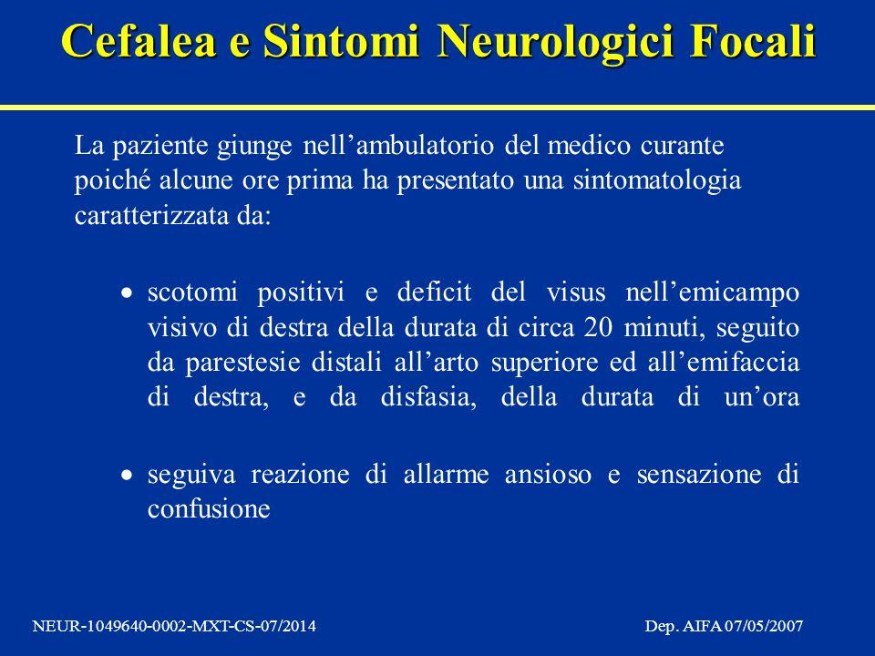 Cefalea e Sintomi Neurologici Focali NEUR-1049640-0002-MXT-CS-07/2014Dep. AIFA 07/05/2007 La paziente giunge nellambulatorio del medico curante poiché