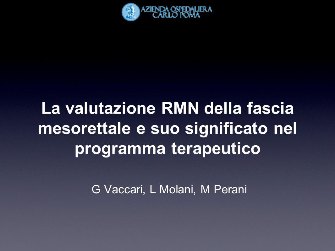 La valutazione RMN della fascia mesorettale e suo significato nel programma terapeutico G Vaccari, L Molani, M Perani