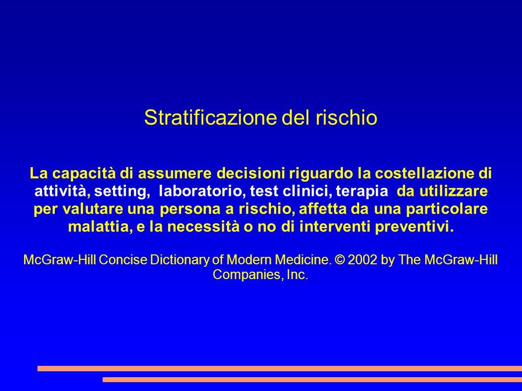 Stratificazione del rischio La capacità di assumere decisioni riguardo la costellazione di attività, setting, laboratorio, test clinici, terapia da ut