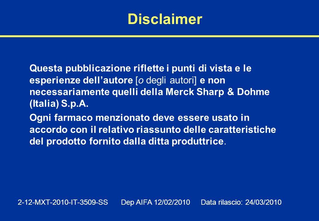 Disclaimer Questa pubblicazione riflette i punti di vista e le esperienze dellautore [o degli autori] e non necessariamente quelli della Merck Sharp & Dohme (Italia) S.p.A.