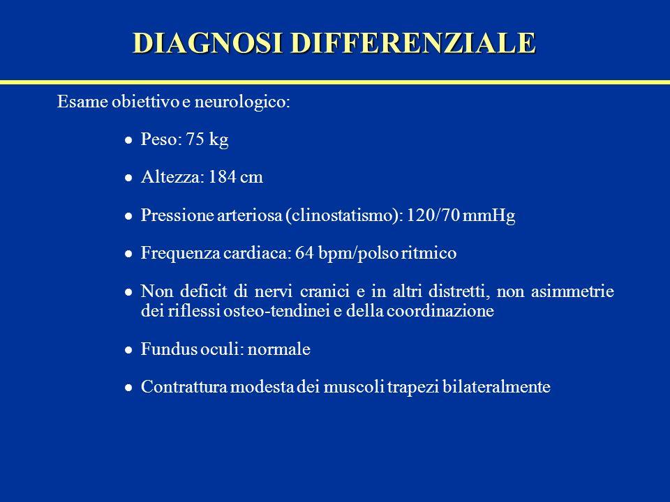 Esame obiettivo e neurologico: Peso: 75 kg Altezza: 184 cm Pressione arteriosa (clinostatismo): 120/70 mmHg Frequenza cardiaca: 64 bpm/polso ritmico N