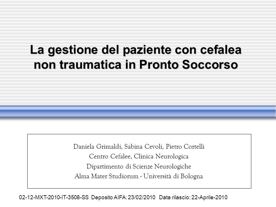 La gestione del paziente con cefalea non traumatica in Pronto Soccorso Daniela Grimaldi, Sabina Cevoli, Pietro Cortelli Centro Cefalee, Clinica Neurol