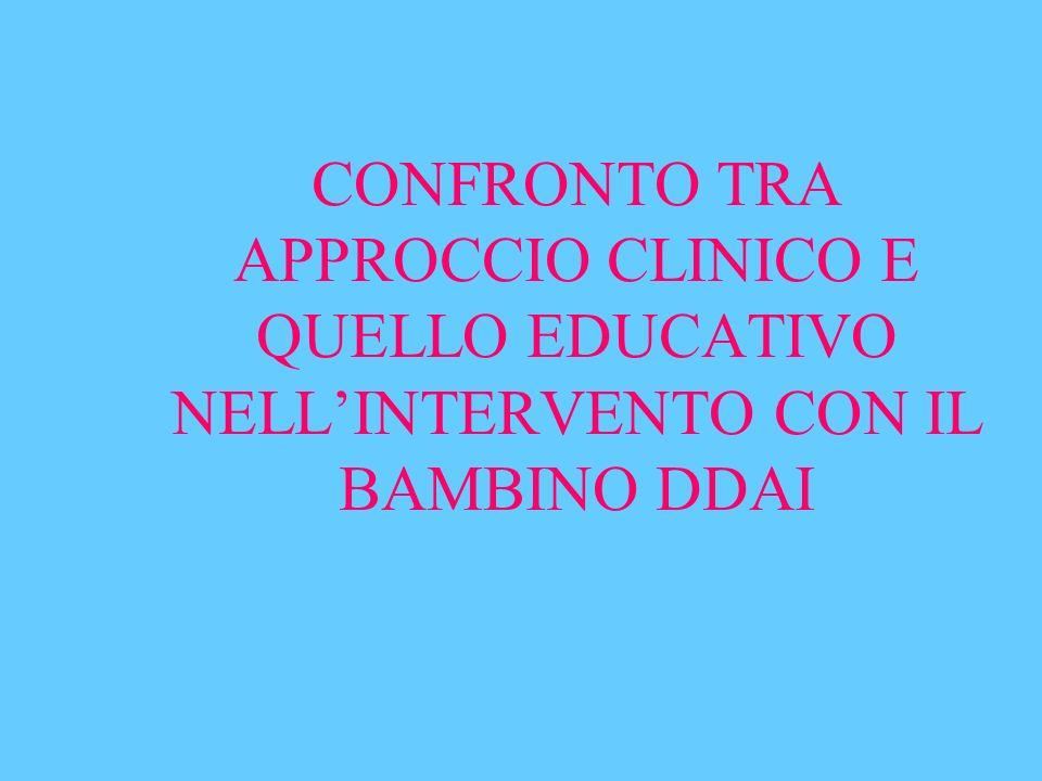 CONFRONTO TRA APPROCCIO CLINICO E QUELLO EDUCATIVO NELLINTERVENTO CON IL BAMBINO DDAI