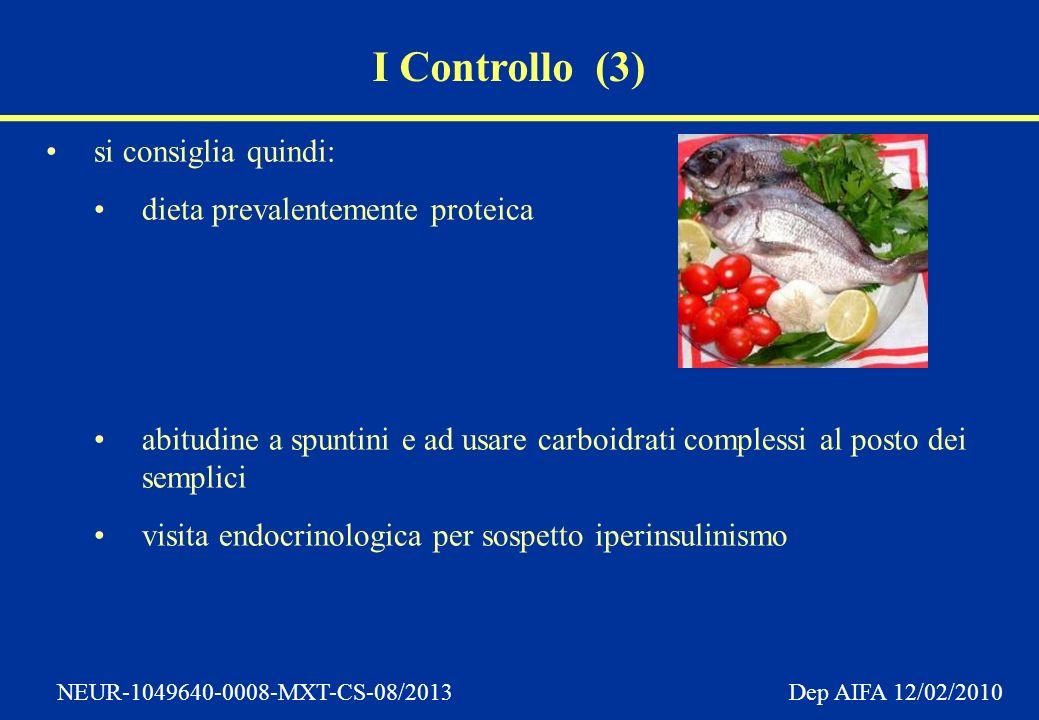 NEUR-1049640-0008-MXT-CS-08/2013 Dep AIFA 12/02/2010 I Controllo (3) si consiglia quindi: dieta prevalentemente proteica abitudine a spuntini e ad usare carboidrati complessi al posto dei semplici visita endocrinologica per sospetto iperinsulinismo