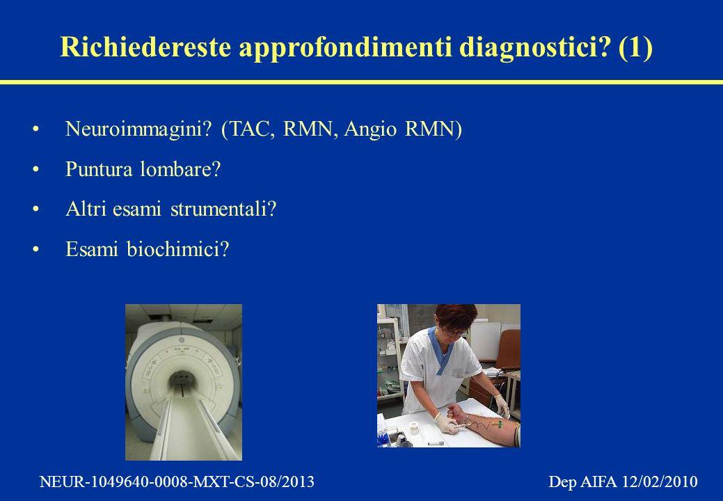 NEUR-1049640-0008-MXT-CS-08/2013 Dep AIFA 12/02/2010 Richiedereste approfondimenti diagnostici.