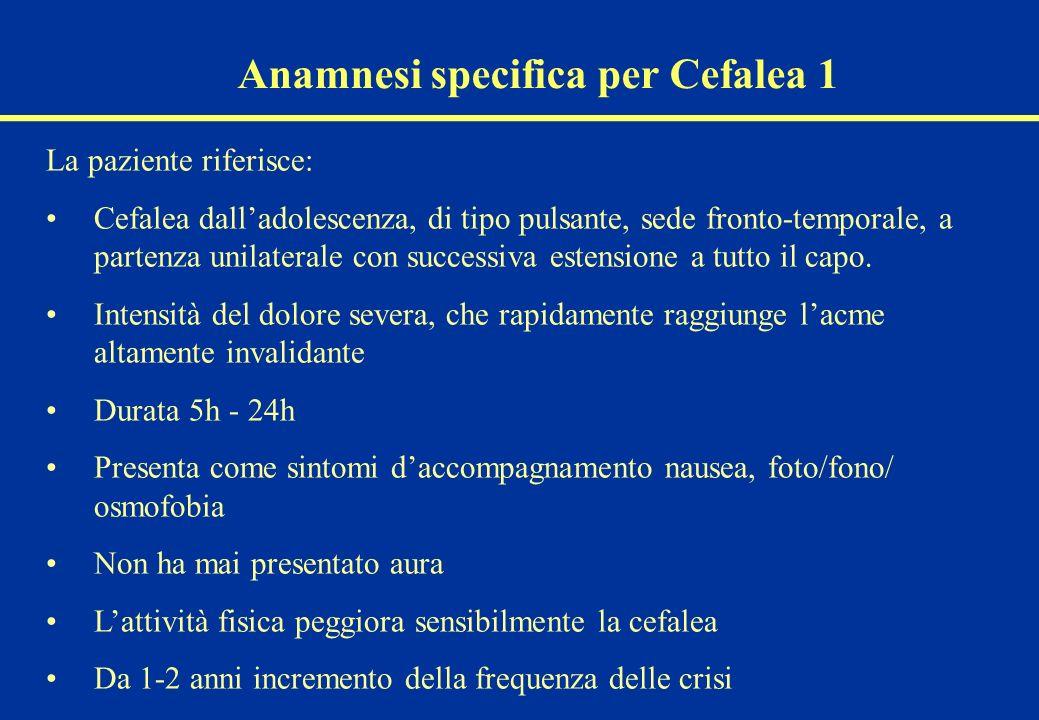 Anamnesi specifica per Cefalea 1 La paziente riferisce: Cefalea dalladolescenza, di tipo pulsante, sede fronto-temporale, a partenza unilaterale con s
