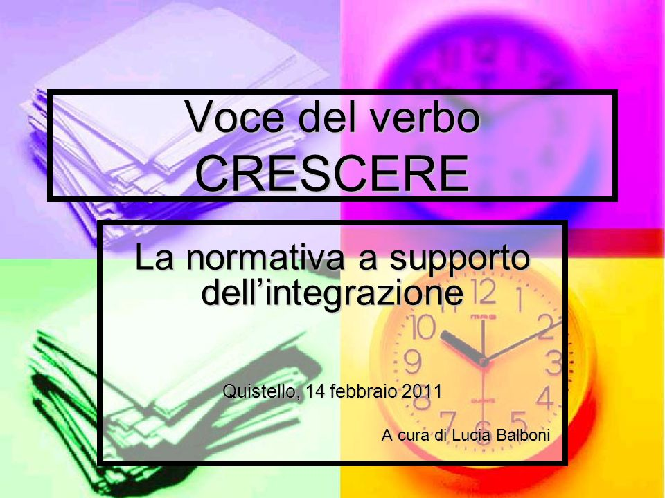 Voce del verbo CRESCERE La normativa a supporto dellintegrazione Quistello, 14 febbraio 2011 A cura di Lucia Balboni