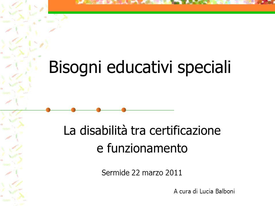 Bisogni educativi speciali La disabilità tra certificazione e funzionamento Sermide 22 marzo 2011 A cura di Lucia Balboni
