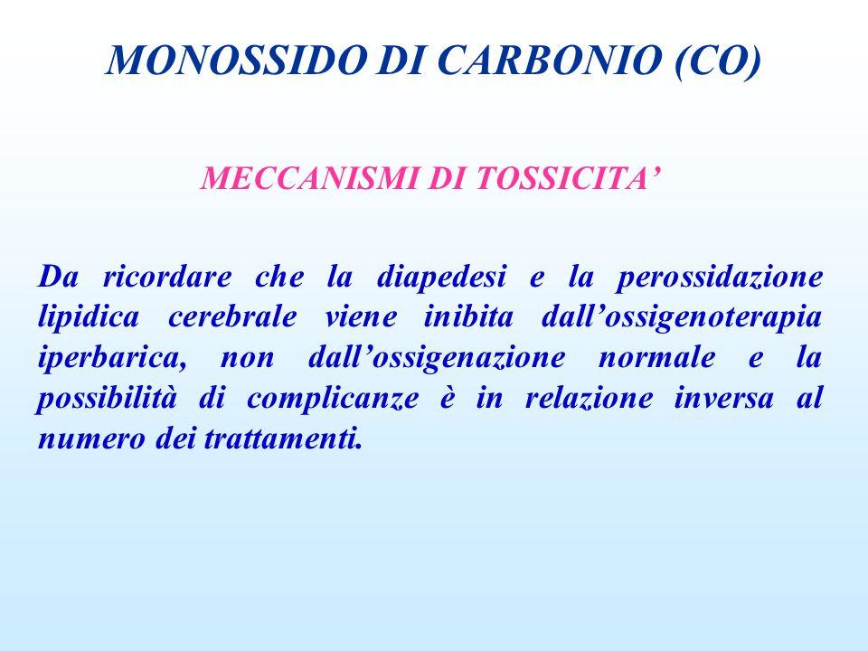 MECCANISMI DI TOSSICITA Da ricordare che la diapedesi e la perossidazione lipidica cerebrale viene inibita dallossigenoterapia iperbarica, non dalloss