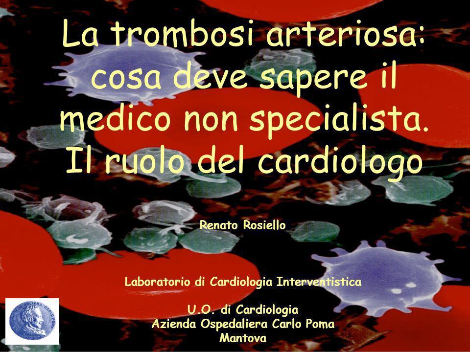 La trombosi arteriosa: cosa deve sapere il medico non specialista. Il ruolo del cardiologo Renato Rosiello Laboratorio di Cardiologia Interventistica