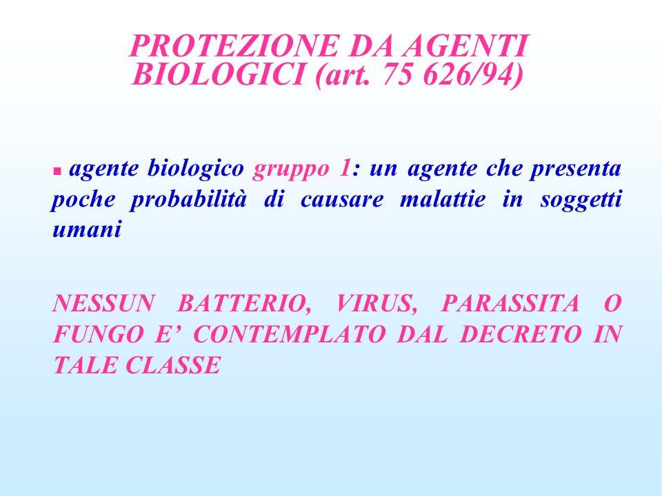 PROTEZIONE DA AGENTI BIOLOGICI (art. 75 626/94) agente biologico gruppo 1: un agente che presenta poche probabilità di causare malattie in soggetti um